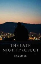 The Late Night Project | #Wattys2016 by sadlives