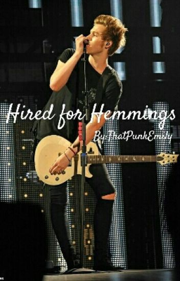 Hired for Hemmings (A Luke Hemmings fanfic)