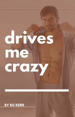 Drives Me Crazy (erotica) by RGKerr