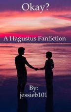 Okay? A Hagustus Fanfiction by jessieb101