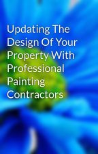Updating The Design Of Your Property With Professional Painting Contractors by russia87bus