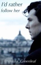 I'd rather follow her [Sherlock Holmes] by Melina_Greenleaf