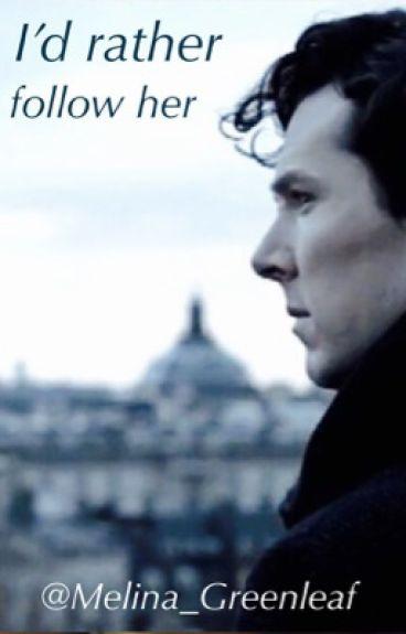 I'd rather follow her [Sherlock Holmes]