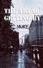 The Art of Getting By| Muke by australians_idiots