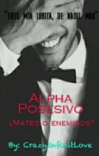 Alpha Posesivo [Terminada] by CrazyInfinitLove