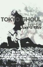 Tokyo ghoul facts by Just-a-killer