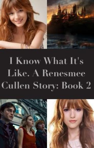 I Know What It's Like. A Renesmee Cullen Story: Book 2 by petal103
