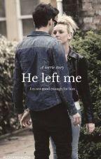 He left me//Zerrie (#Wattys2016) by XLOUANDHAZZA