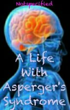 A Life of Asperger's Syndrome by NotSpecified
