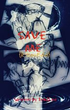 Save Me {R!KevEdd} by TheSoulOfaPhantom