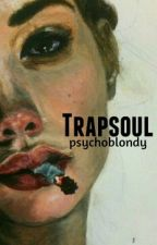 Trapsoul » | mgc | by psychoblondy