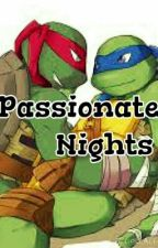Passionate Nights by iloveturtles99