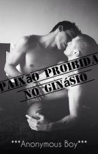 Paixão Proibida no Ginásio (Romance Gay) by Catholic_Boy