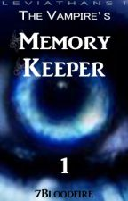 The Vampire's Memory Keeper - [Watty Awards 2013 - COMPLETE] by 7bloodfire