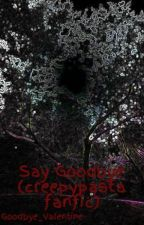 Say Goodbye (creepypasta fanfic)  DISCONTINUED by Goodbye_Valentine