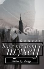 Save me from myself. Camren by epwigs