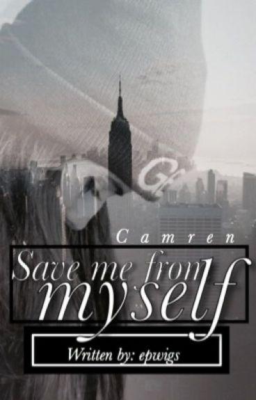 Save me from myself. Camren