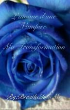 L'amour d'une Vampire : Ma transformation by BreatheIntoMe