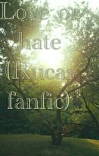Love or hate (Rucas fanfic) by love_fanfics14