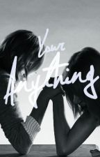 Your Anything [one shot series]  by bbykloss