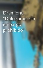 "Dramione, ""Dulce amor sin embargo prohibido"" by andrealeyton1606"