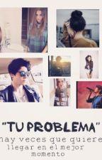"""""""Tu problema""""2da temporada de eres tan rebelde)© by soypaog"""