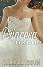 Princesa do Senhor by WilkleciaRaquel