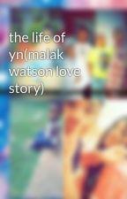 the life of yn(malak watson love story) by Lil_Destiny_