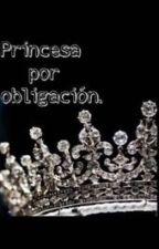 Princesa por obligación. by Lucia-Jimena