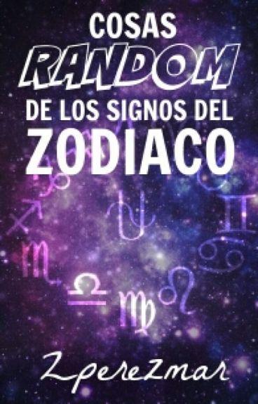 Cosas random de los signos del Zodiaco.