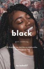 A Black Girl Ranting by Iesha07