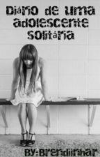 Diário de Uma Adolescente Solitária by Brendiinhar