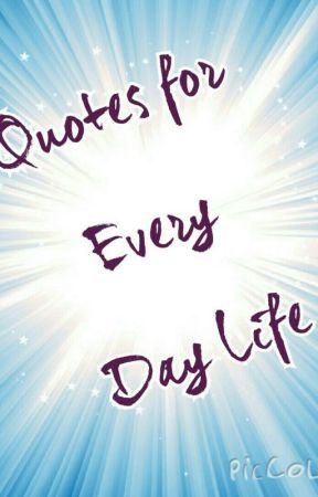 Quotes For Every Day Life Keep Your Eyes And Ears Open Wattpad
