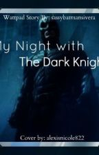 My night with the Dark Knight by sassybatmanrivera