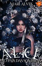 Alice no país das sombras by Sheila_M_Alves