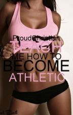 Teach me how to become athletic by ProudChristian