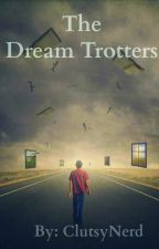 The Dream Trotters by ClutsyNerd