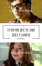 Entiende que te amo (Lily y James) by Sofii_1912