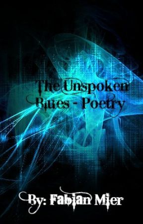 The Unspoken Blues - Poems by TheUnSpokenBluee