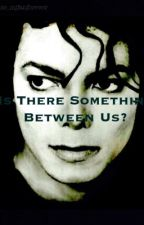 Is There Something Between Us? [Michael Jackson] by abbie_mjfanforever
