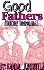 Good Fathers. [Dipper&Tú] [Book #3]. by Panda_Kawaii12