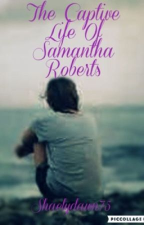The Captive Life of Samantha Roberts by shaelydawn75