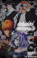 Deluded Animosity |Bleach| {series 1st} by sapphire_xoxo
