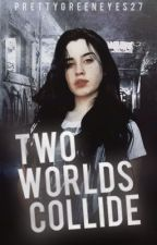 Two Worlds Collide Lauren/you by PrettyGreenEyes27