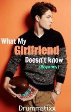 What My Girlfriend Doesn't Know (Boyxboy) by Drummstixx