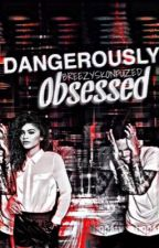 Dangerously Obsessed  by breezyskonfuzed