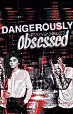 Dangerously Obsessed  by breezyskonfuzed