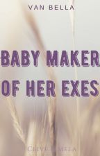She's the Babymaker of her EXes by xVioletaBlackx