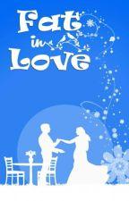 Fat in Love (New Edition) by MayyaMentari2003