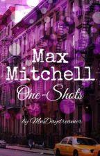 Max Mitchell - One Shots by MNDaydreamer